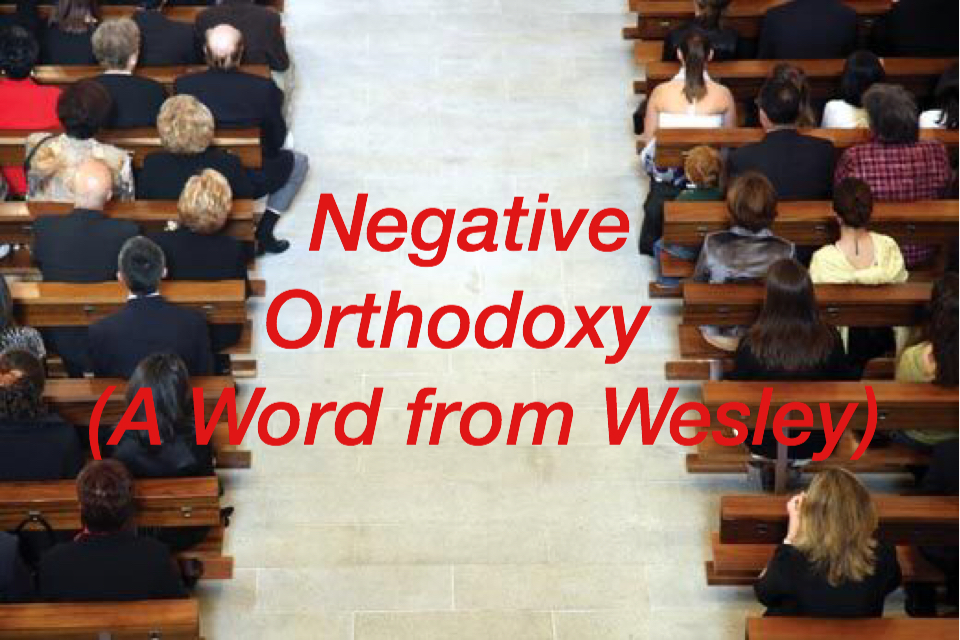 Negative Orthodoxy (A Word from Wesley)